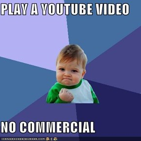 PLAY A YOUTUBE VIDEO  NO COMMERCIAL