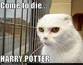 Come to die...  HARRY POTTER