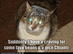 Suddenly, I have a craving for  some fava beans & a nice Chianti.