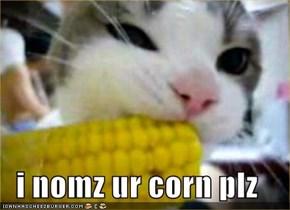 i nomz ur corn plz