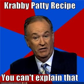 Krabby Patty Recipe  You can't explain that