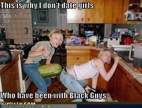 This is why I don't date girls  Who have been with Black Guys