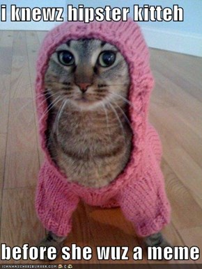 i knewz hipster kitteh  before she wuz a meme