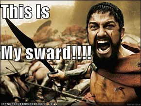 This Is  My sward!!!!
