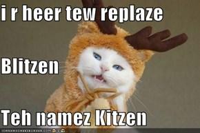 i r heer tew replaze Blitzen Teh namez Kitzen