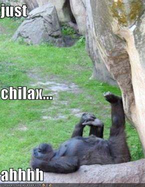 just chilax... ahhhh