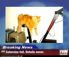Breaking News - Catersize fail. Details never.