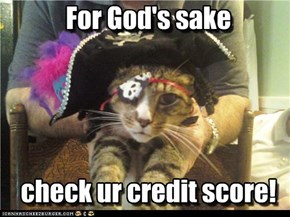 For God's sake     check ur credit score!