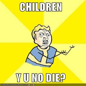 CHILDREN  Y U NO DIE?