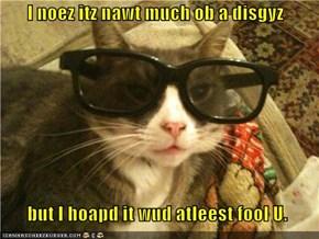 I noez itz nawt much ob a disgyz         but I hoapd it wud atleest fool U.