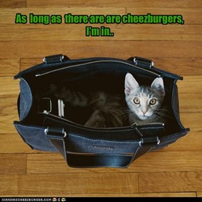 As  long as  there are are cheezburgers, I'm in..