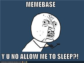 MEMEBASE  Y U NO ALLOW ME TO SLEEP?!