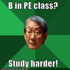 B in PE class?  Study harder!