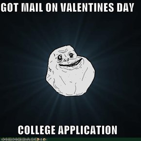 GOT MAIL ON VALENTINES DAY  COLLEGE APPLICATION