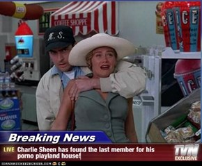 Breaking News - Charlie Sheen has found the last member for his porno playland house!
