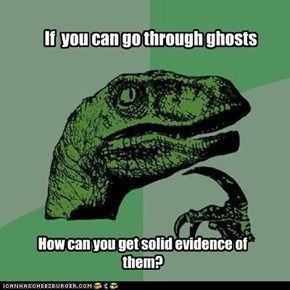 Philosoraptor: Ghosts