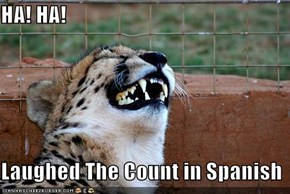 HA! HA!  Laughed The Count in Spanish