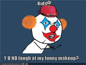 Kids  Y U NO laugh at my funny makeup?