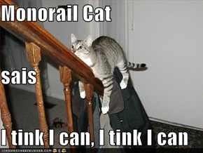 Monorail Cat sais I tink I can, I tink I can