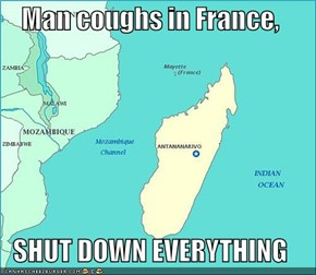 Man coughs in France,  SHUT DOWN EVERYTHING