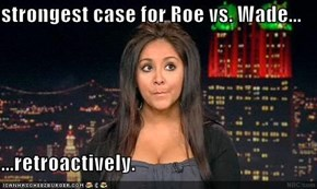 strongest case for Roe vs. Wade...  ...retroactively.