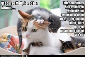 Of course Muffy loved her kittens, . . .