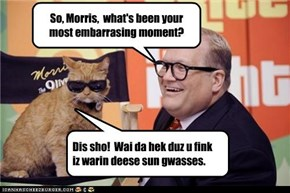 So, Morris,  what's been your most embarrasing moment?