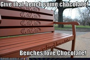 Give that bench some chocolate!  Benches love Chocolate!