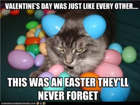 VALENTINE'S DAY WAS JUST LIKE EVERY OTHER....