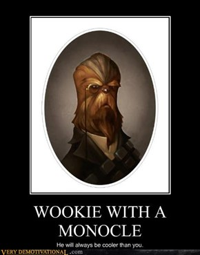 WOOKIE WITH A MONOCLE