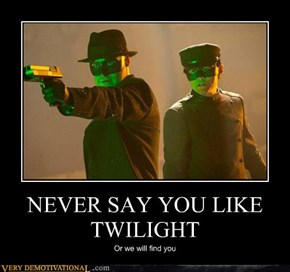 NEVER SAY YOU LIKE TWILIGHT