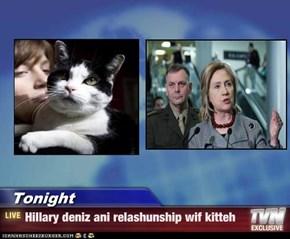 Tonight - Hillary deniz ani relashunship wif kitteh
