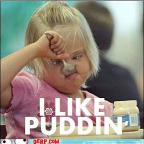 i like puddin
