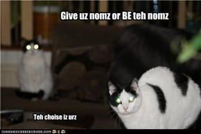 Give uz nomz or BE teh nomz