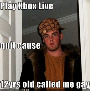 Play Xbox Live quit cause 12yrs old called me gay
