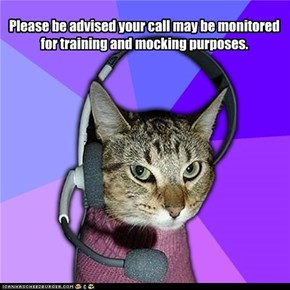Please be advised your call may be monitored for training and mocking purposes.