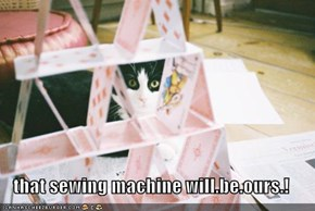 that sewing machine will.be.ours.!