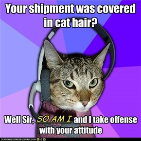 Your shipment was covered in cat hair?