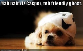 Mah naim iz Casper, teh friendly ghost.