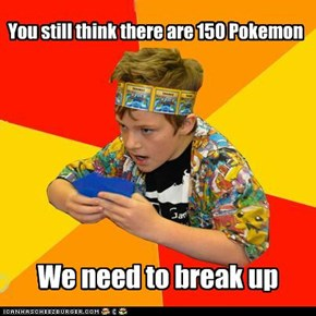 You still think there are 150 Pokemon