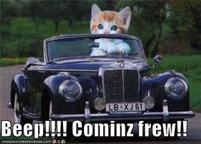 Beep!!!! Cominz frew!!