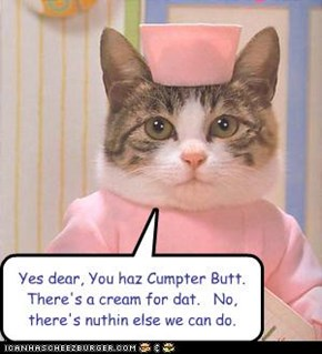 Yes dear, You haz Cumpter Butt.  There's a cream for dat.   No, there's nuthin else we can do.