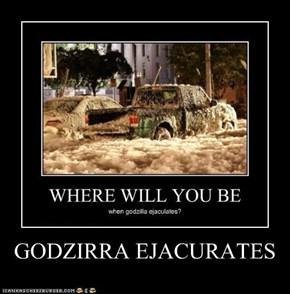 GODZIRRA EJACURATES