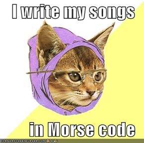 I write my songs  in Morse code