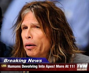 Breaking News - Humans Devolving Into Apes! More At 11!