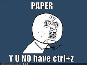 PAPER  Y U NO have ctrl+z