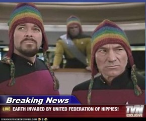 Breaking News - EARTH INVADED BY UNITED FEDERATION OF HIPPIES!