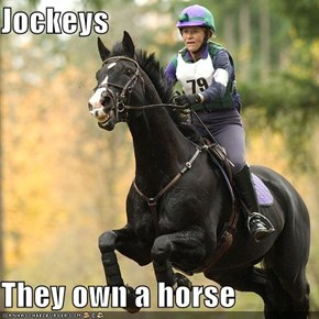 Jockeys  They own a horse