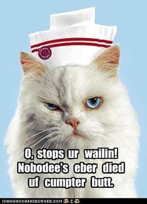 O,  stops  ur   wailin! Nobodee's   eber   died  uf   cumpter   butt.