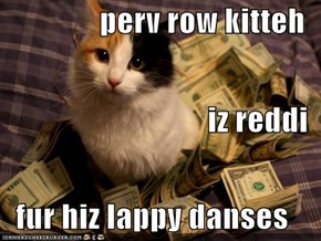 perv row kitteh iz reddi fur hiz lappy danses